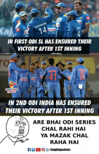 "India, Indianpeoplefacebook, and Roi: GUNARA  14  IN FIRST ODI SL HAS ENSURED THEIR  VICTORY AFTER 1ST INNING  roi  AUGHING  IN 2ND ODI INDIA HAS ENSURED  THEIR VICTORY AFTER 1ST INNING  ARE BHAI ODI SERIES  CHAL RAHI HAI  YA MAZAK CHAL  RAHA HAI  "" O (回響/laughingcolours #IndVsSL"