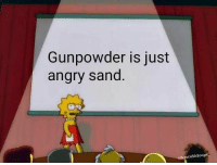 Memes, Angry, and Truth: Gunpowder is just  angry sand  otieMcBooger The Scilly truth via /r/memes https://ift.tt/2SssD8A