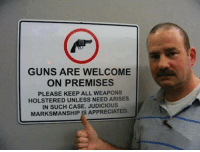 Leave your thoughts below!   #gunrights #LegallyArmedAndProudOfIt: GUNS ARE WELCOME  ON PREMISES  PLEASE KEEP ALL WEAPONS  HOLSTERED UNLESS NEED ARISES.  IN SUCH CASE, JUDICIOUS  MARKSMANSHIP IS APPRECIATED. Leave your thoughts below!   #gunrights #LegallyArmedAndProudOfIt