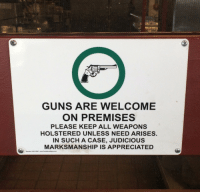 """<p><a class=""""tumblr_blog"""" href=""""http://deadbilly.tumblr.com/post/128224933090"""">deadbilly</a>:</p> <blockquote> <p>I have a similar plaque in my garage!</p> </blockquote>: GUNS ARE WELCOME  ON PREMISES  PLEASE KEEP ALL WEAPONS  HOLSTERED UNLESS NEED ARISES  IN SUCH A CASE, JUDICIOUS  MARKSMANSHIP IS APPRECIATED <p><a class=""""tumblr_blog"""" href=""""http://deadbilly.tumblr.com/post/128224933090"""">deadbilly</a>:</p> <blockquote> <p>I have a similar plaque in my garage!</p> </blockquote>"""