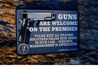 Who wants one of these awesome CDH property signs?: GUNS  ARE WELCOME  ON THE PREMISES  PLEASE KEEP ALL WEAPONS  HOLSTERED UNLESS NEED ARISES,  IN SUCH CASE... JUDICIOUS  MARKSMANSHIP IS APPRECIATED,  cdh2a.com Who wants one of these awesome CDH property signs?