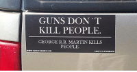 Martin, Memes, and George R. R. Martin: GUNS DON'T  KILL PEOPLE.  GEORGE R.R. MARTIN KILLS  PEOPLE.  www.30 UttsquaRID.COM  SAMITTISOVERRATED