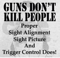 Guns, Memes, and Control: GUNS DON'T  KILL PEOPLE  Proper  Sight Alignment  Sight Picture  And  Trigger Control Does! DV Brandi