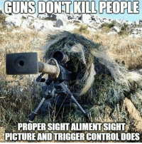 Memes, 🤖, and Gun Dont Kill People: GUNS DONT KILL PEOPLE  PROPER SIGHT ALIMENTISIGHT  PICTUREANDTRIGGER CONTROLDOES Truth. RedWhiteBlue StillBetterThanYou BAM247 Totalbadassness GYSOT USAUSAUSA Freedom Merica Rah Yessir Guns 2A 2ndAmendment