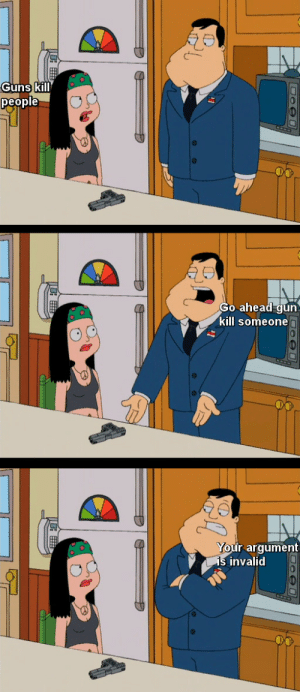 American Dad, Dad, and Guns: Guns kill  people  Go ahead gun  kill someone  r argument  invalid memehumor:  American Dad about gun control