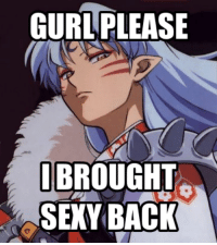 Memes, Sexy, and Back: GURL PLEASE  BROUGHT  SEXY BACK