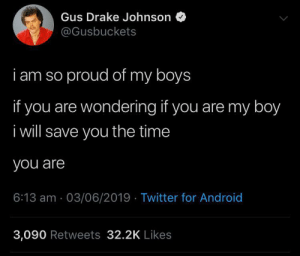 wholesome Gus Johnson: Gus Drake Johnson  @Gusbuckets  i am so proud of my boys  if you are wondering if you are my boy  i will save you the time  you are  6:13 am 03/06/2019 Twitter for Android  3,090 Retweets 32.2K Likes wholesome Gus Johnson