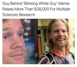 Wholesome Meme Guy!!: Guy Behind 'Blinking White Guy' Meme  Raises More Than $28,000 For Multiple  Sclerosis Research  Oscray  DRAISE Wholesome Meme Guy!!