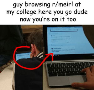 "College, Dude, and Shut Up: guy browsing r/meirl at  my college here you go dude  now you're on it too  robotsatthediaco  you pan never lose an argument it you say ""shut up  nar at the end meirl"