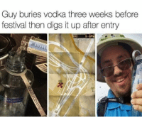 Memes, Genius, and Vodka: Guy buries vodka three weeks before  festival then digs it up after entry Genius level over 9000 via /r/memes https://ift.tt/2Mii6dB