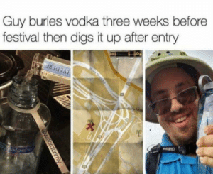 This is my idol: Guy buries vodka three weeks before  festival then digs it up after entry This is my idol