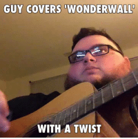 """Anyway here's Wonderwall"": GUY COVERS WONDERWALL  WITH A TWIST ""Anyway here's Wonderwall"""