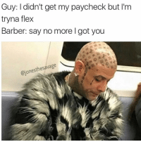 Barber, Flexing, and Instagram: Guy: didn't get my paycheck but I'm  tryna flex  Barber: say no more l got you  @jonesthesavage Wear louisviutton on public transport 😭😅 galdembanter dt @itsshenell uberCode:SHENG6 www.instagram.com-isawitandii