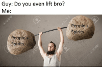 """Yeah, Http, and Via: Guy: Do you even lift bro?  Me:  People's  Spirits  People's  Spirits <p>Do I lift? Yeah I lift, bro. via /r/wholesomememes <a href=""""http://ift.tt/2pwejRF"""">http://ift.tt/2pwejRF</a></p>"""