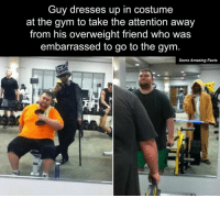 Memes, 🤖, and Overweight: Guy dresses up in costume  at the gym to take the attention away  from his overweight friend who was  embarrassed to go to the gym  Some Amazing Facts