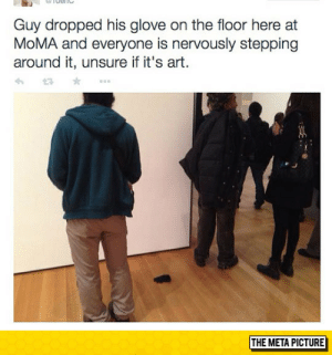lolzandtrollz:  Museum Logic: Guy dropped his glove on the floor here at  MoMA and everyone is nervously stepping  around it, unsure if it's art.  THE META PICTURE lolzandtrollz:  Museum Logic