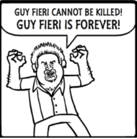 Forever: GUY FIERI CANNOT BE KILLED!  GUY FIERI IS FOREVER!