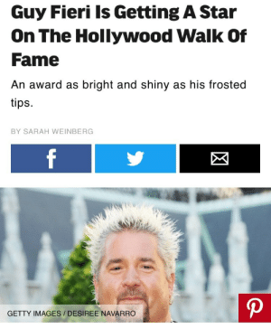 Guy Fieri, Respect, and Tumblr: Guy Fieri Is Getting A Star  On The Hollywood Walk Of  Fame  An award as bright and shiny as his frosted  tips.  BY SARAH WEINBERG  GETTY IMAGES/ DESIREE NAVARRO foodnetwork-fandom:  scott-conant: KING OF HOLLYWOOD nothing but respect for my president