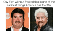 15 Guy Fieri Memes That'll Ship You Right Over To Flavortown: Guy Fieri without frosted tips is one of the  saddest things America has to offer  od  ON 15 Guy Fieri Memes That'll Ship You Right Over To Flavortown