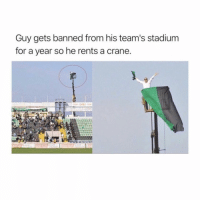 Memes, 🤖, and Smart: Guy gets banned from his team's stadium  for a year so he rents a crane. Too smart! 😂