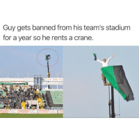 Funny, The Real, and Mvp: Guy gets banned from his team's stadium  for a year so he rents a crane. The real MVP 🏆