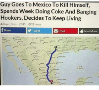 "Memes, Roger, and Email: Guy Goes To Mexico To Kill Himself,  Spends Week Doing Coke And Banging  Hookers, Decides To Keep Living  Roger-Dorn  45  ゜21hours  Share  Tweet  Email  Nice Move  Ostas  EIP  Guf  of Mexco  Mexico <p>I should try this via /r/memes <a href=""http://ift.tt/2Cm18tr"">http://ift.tt/2Cm18tr</a></p>"