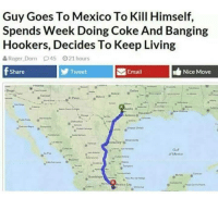Roger, Email, and Mexico: Guy Goes To Mexico To Kill Himself,  Spends Week Doing Coke And Banging  Hookers, Decides To Keep Living  Roger-Dorn  45  021 hours  Share  Tweet  Email  Nice Move  Mexco Meirl