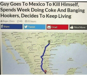 Its a Christmas miracle.: Guy Goes To Mexico To Kill Himself,  Spends Week Doing Coke And Banging  Hookers, Decides To Keep Living  Roger-Dorn  45  ゜21hours  Share  Tweet  Email  Nice Move  oitas2  ·Diego  EIP  Guf  of Moxco Its a Christmas miracle.