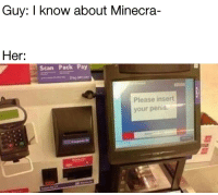 Bruh, Penis, and Her: Guy: I know about Minecra-  Her;  Scan Pack Pay  Please insert  your penis Bruh moment