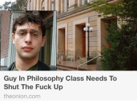 Fuck, Philosophy, and Shut the Fuck Up: Guy In Philosophy Class Needs To  Shut The Fuck Up  theonion.com