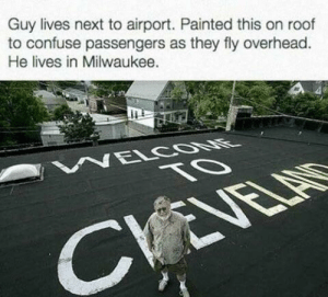 Funny, Troll, and How To: Guy lives next to airport. Painted this on roof  to confuse passengers as they fly overhead  He lives in Milwaukee. How to troll hundreds of people daily with almost no effort via /r/funny https://ift.tt/2Okpl5Y