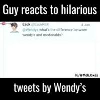 LMAO FOLLOW ME FOR MORE FUNNY POSTS DAILY @nochillhumor: Guy reacts to hilarious  Ezok  @EzokRBX  4 Jan  @Wendys what's the difference between  wendy's and mcdonalds?  IGI@ Mob Jokes  tweets by Wendy's LMAO FOLLOW ME FOR MORE FUNNY POSTS DAILY @nochillhumor