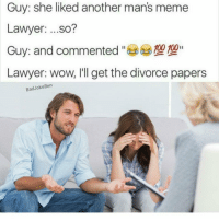 https://t.co/hpSO7vo76O: Guy: she liked another man's meme  Lawyer:  ...so?  100 100  Guy: and commented  Lawyer: wow, I'll get the divorce papers  Bad Joke Ben https://t.co/hpSO7vo76O