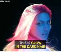 Dank, 🤖, and Dark: GUY TANG  THIS IS GLOW  IN THE DARK HAIR She's got that glow about her.