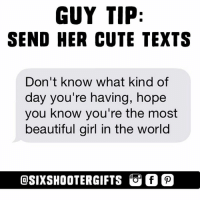 http://ow.ly/jsiG307c7vr: GUY TIP:  SEND HER CUTE TEXTS  Don't know what kind of  day you're having, hope  you know you're the most  beautiful girl in the world  OSIXSHOOTERGIFTS GOf http://ow.ly/jsiG307c7vr