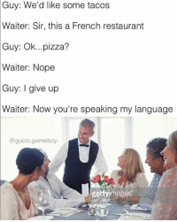 "Beautiful, Memes, and Pizza: Guy:  We'd like some tacos  Waiter: Sir, this a French restaurant  Guy: Ok...pizza?  Waiter:  Nope  Guy:  I give up  Waiter: Now you're speaking my language  @gucc..gameboy  gettyimages From the inbox: cheeseeating surrendermonkeys As Lucky from @pogbootfucks puts it, ""Paris was a beautiful city to visit. France is really nice overall, except for the french themselves."" I am sure I paraphrased that, because Lucky is quite a bit more eloquent than I."