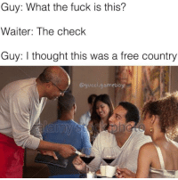 Gucci, Memes, and Snapchat  Guy  What the fuck is this  Waiter  The check  Guy  thought this was a free country  gucci gameboy Snapchat  DankMemesGang f0035689ca