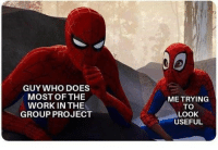 Who invented group projects #School #College #GroupProjects #Relatable #Memes: GUY WHO DOES  MOST OF THE  WORK IN THE  GROUP PROJECT  ME TRYING  TO  LOOK  USEFUL Who invented group projects #School #College #GroupProjects #Relatable #Memes