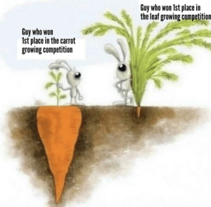 Oof owie my 1st prize: Guy who won 1st place in  the leaf growing competition  Guy who won  1st place in the carrot  growing competition Oof owie my 1st prize