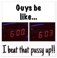Be Like, Pussy, and Beat: Guys be  like...  500503  I beat that pussy upl