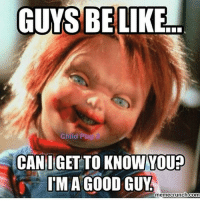 Me .....: GUYS BE LIKE  Child PI  CAN I GET TO  KNOW YOUP  IMA GOOD GUY  memecrunch.com Me .....