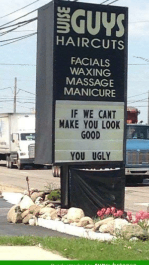 Massage, Ugly, and Good: GUYS  HAIRCUTS  FACIALS  WAXING  MASSAGE  MANICURE  IF WE CANT  MAKE YOU LOOK  GOOD  YOU UGLY Some things are self implied, no?