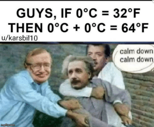 Impossible: GUYS, IF 0°C 32°F  THEN 0°C 0°C 64°F  u/karsbil10  calm down  calm down  imgflip.com Impossible