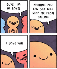 "Love, I Love You, and Http: GUYS, I'm  IN LOVE!  NOTHING YoU  CAN SAY WILL  STOP ME FROM  SMILING  I LOVE YOU <p>Just a little bit more love via /r/wholesomememes <a href=""http://ift.tt/2G5Zfmb"">http://ift.tt/2G5Zfmb</a></p>"