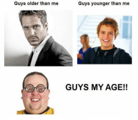the-absolute-funniest-posts:  Follow this blog, you will love it on your dashboard: Guys older than me  Guys younger than me  GUYS MY AGE!! the-absolute-funniest-posts:  Follow this blog, you will love it on your dashboard