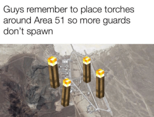 Spawn, Area 51, and Remember: Guys remember to place torches  around Area 51 so more guards  don't spawn