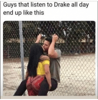 Drake, Hood, and Boy: Guys that listen to Drake all day  end up like this Oh boy.  😂