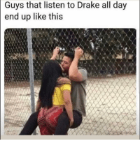 Drake, Funny, and Lol: Guys that listen to Drake all day  end up like this Lol tag this person 😂😂