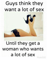 I can attest to that... 🏃🏃 😆: Guys think they  want a lot of sex  Until they get a  woman who wants  a lot of sex  Photo Grid I can attest to that... 🏃🏃 😆