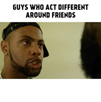 Friends, Memes, and Canon: GUYS WHO ACT DIFFERENT  AROUND FRIENDS All guys act like this 😂😂😂 ➖➖➖➖➖➖➖➖➖➖➖➖➖➖➖➖➖➖➖ FOLLOW: @careyboy152 @deanwil @natalie.odell SHOT BY 🎥: @k.canon ➖➖➖➖➖➖➖➖➖➖➖➖➖➖➖➖➖➖➖ TAG A FRIEND THAT RELATES 🤔